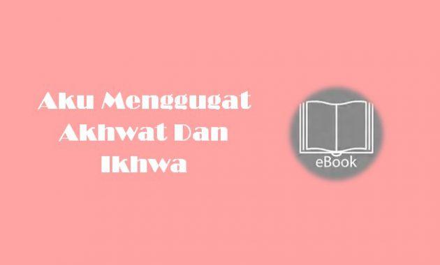 Ebook Aku Menggugat Akhwat Dan Ikhwa