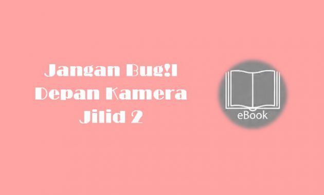 Ebook Jangan Bug!l Depan Kamera Jilid 2