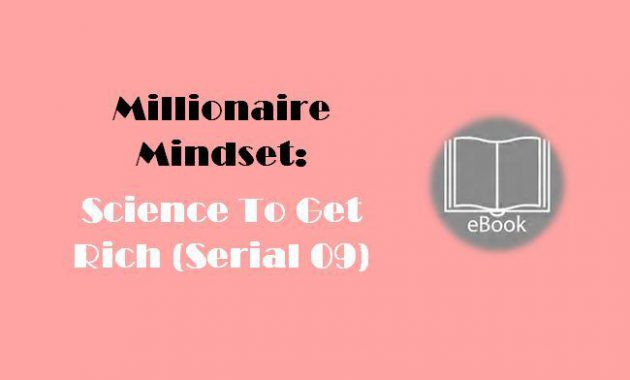 Millionaire Mindset Science To Get Rich Serial 09